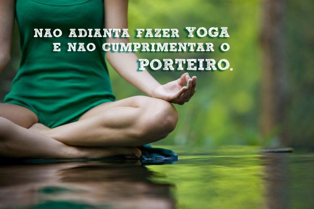 """Foto com uma mulher praticando meditação e os dizeres não adianta fazer yoga e não dar bom dia para o porteiro para a pauta """"Dia do Zelador (11 de Fevereiro)"""" para o blog da Estasa"""